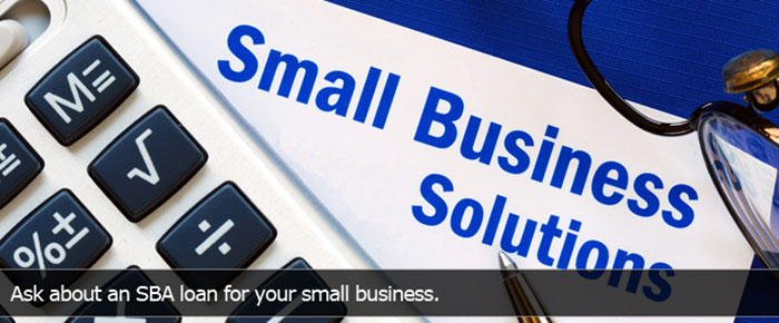 Small Business Solutions - ask about and SBA loan for your small business.